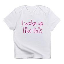 I Woke Up Like This Infant T-Shirt