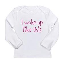 I Woke Up Like This Long Sleeve T-Shirt