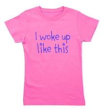 I Woke Up Like This Girl's Tee