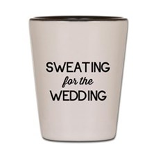 Sweating for the Wedding Shot Glass