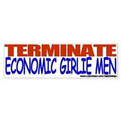 Terminate Economic Girlie Men Bumper Sticker