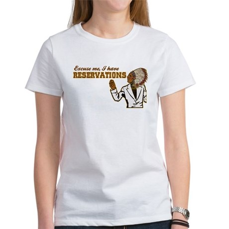 I Have Reservations Women's T-Shirt