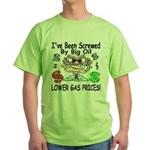 I've Been Screwed By Big Oil Green T-Shirt