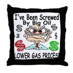 I've Been Screwed By Big Oil Throw Pillow