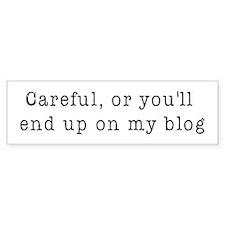 Careful, blogger Bumper Bumper Sticker
