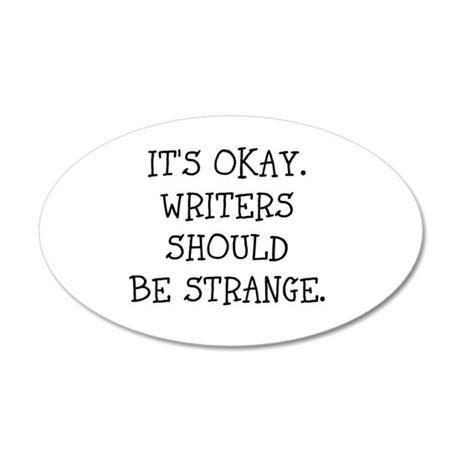 Its okay. Writers should be strange Wall Decal