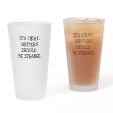 Its okay. Writers should be strange Drinking Glass