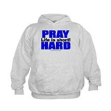 Pray Hard - Life Is Short Hoodie