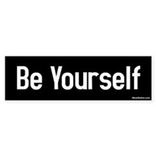 be yourself Bumper Stickers