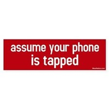 assume your phone is tapped Bumper Bumper Sticker