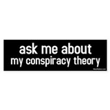 ask me about my conspiracy theory Bumper Bumper Sticker