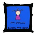 My Daddy Does My Hair Two Throw Pillow