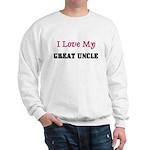 I LOVE MY GREAT-UNCLE Sweatshirt