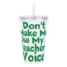Dont Make Me Use my Teachers Voice Acrylic Double-