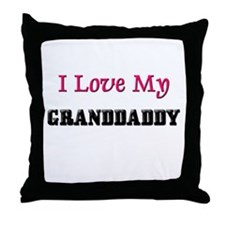 I LOVE MY GRANDDADDY Throw Pillow