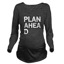 Plan ahead Long Sleeve Maternity T-Shirt