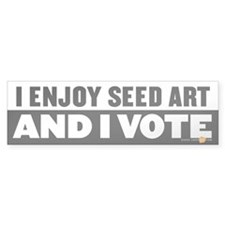 """I enjoy seed art, and I vote"" bumper sticker"