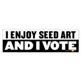 &quot;I enjoy seed art, and I vote&quot; bumper sticker