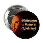 Halloween is Satan's Birthday! Button