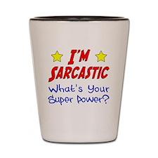 I'm Sarcastic Shot Glass