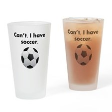 Cant I Have Soccer Drinking Glass