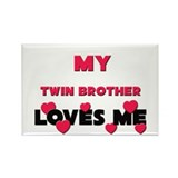 My TWIN BROTHER Loves Me Rectangle Magnet