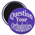 Question Your Orthodoxies Magnet