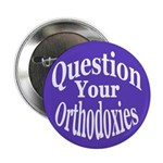 Question Your Orthodoxies Button