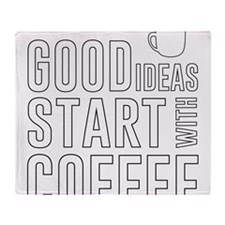 Good ideas start with coffee Throw Blanket