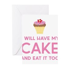 I will have my cake and eat it too Greeting Cards