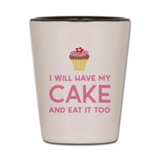 I will have my cake and eat it too Shot Glass