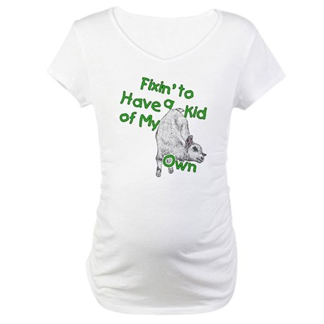 Fixin to have a kid Maternity T-Shirt