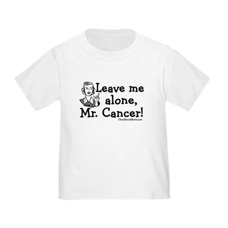 Leave me alone, Mr. Cancer Toddler T-Shirt