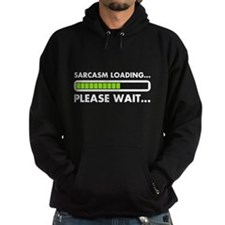 Sarcasm Loading Please Wait Hoodie