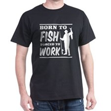 Born to fish forced to work T-Shirt