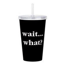 Wait What Acrylic Double-wall Tumbler