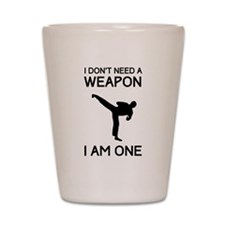 Don't need weapon I am one Shot Glass