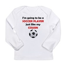 Soccer Player Like My Cousin Long Sleeve T-Shirt