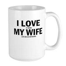 I Love It When My Wife Lets Me Go Skydiving Mugs