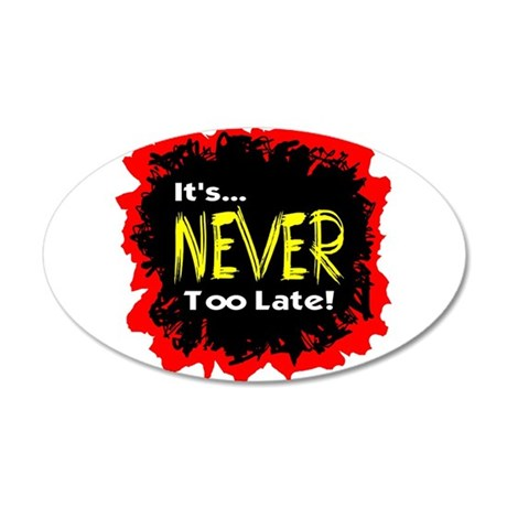 It's Never Too Late Wall Decal