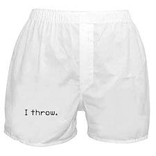 I throw Boxer Shorts