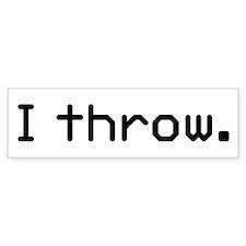 I throw Bumper Sticker