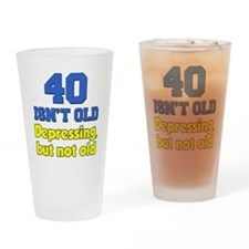 40 Isn't Old Drinking Glass
