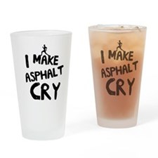 I make asphalt cry Drinking Glass