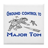 GROUND CONTROL TO MAJOR TOM Tile Coaster