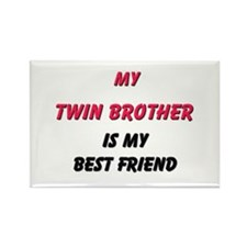 My TWIN BROTHER Is My Best Friend Rectangle Magnet