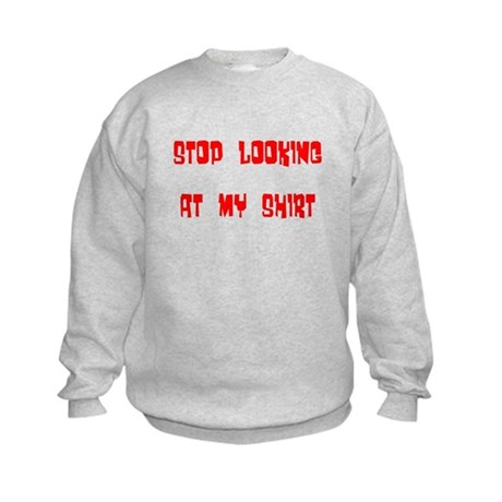 Stop Looking at My Shirt Kids Sweatshirt