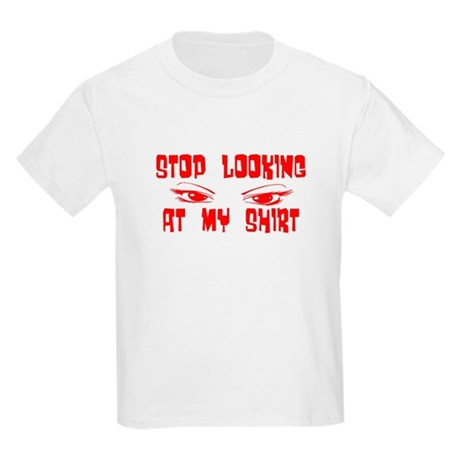 Stop Looking at My Shirt Kids Light T-Shirt