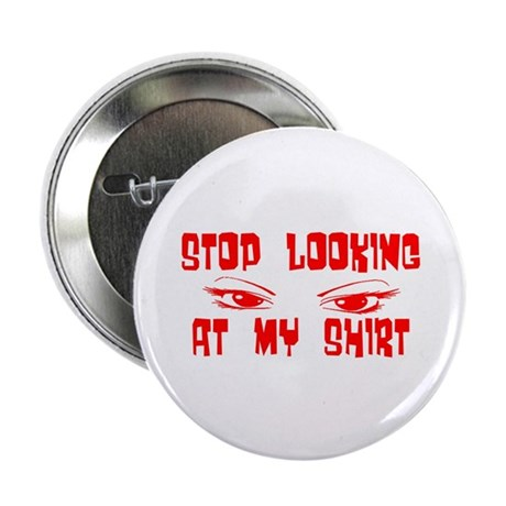 "Stop Looking at My Shirt 2.25"" Button (10 pack)"