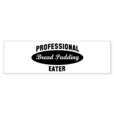 Pro Bread Pudding eater Bumper Bumper Sticker